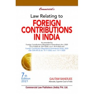 Commercial's Law Relating to Foreign Contributions in India [FCRA] by Adv. Gautam Banerjee [2021 Edn.]