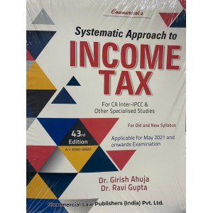 Commercial's Systematic Approach to Income Tax for CA Inter (IPCC) May 2021 Exam [for Old and New Syllabus] by Dr. Girish Ahuja, Dr. Ravi Gupta