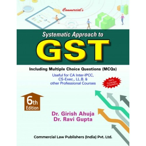 Commercial's Systematic Approach to GST for CA Inter [IPCC] May 2021 Exam [Old & New Syllabus] by Dr. Girish Ahuja & Dr. Ravi Gupta