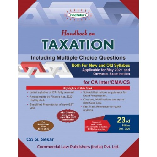 Padhuka's Handbook on Taxation for CA Inter/CMA/CS May 2021 Exams by CA G. Sekar (New & Old Syllabus) by CA. G. Sekar| Commercial Law Publisher