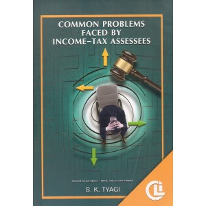 CLI's Common Problems Faced By Income - Tax Assessees by S. K. Tyagi | Company Law Institute