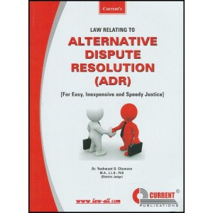 Current's Law Relating to Alternative Dispute Resolutions (ADR) by Dr. Yashwant G. Chaware