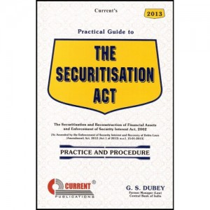Current's Practical Guide to The Securitisation Act Practice and procedure by G.S. Dubey