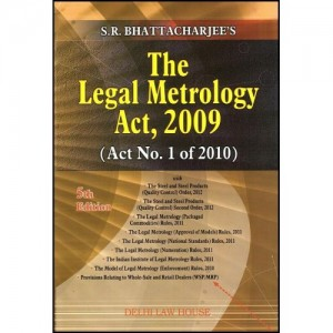 S.R. Bhattacharjee's Legal Metrology Act, 2009 Delhi Law House