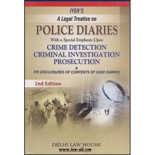 Delhi Law House's Iyer's Legal Treatise on Police Diaries including Crimes Detection, Investigation & Prosecution (HB)