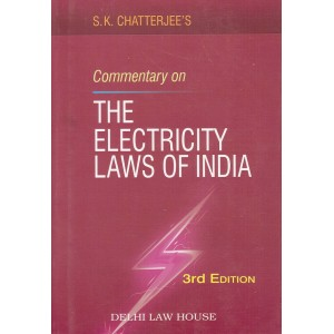 Delhi Law House's Commentary on The Electricity Laws of India by S. K. Chatterjee