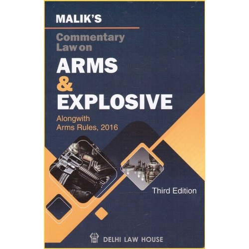 Malik's Commentary Law on Arms & Explosive alongwith Arms Rules 2016 by Delhi Law House [HB]