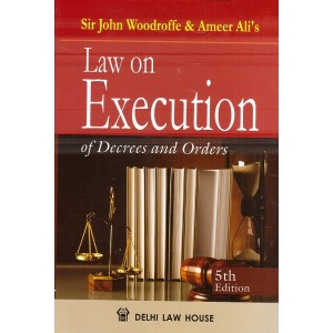 Delhi Law House's Law on Execution of Decrees and Orders [HB] by Sir John Woodroffe & Ameer Ali