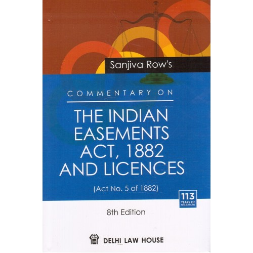 Delhi Law House's Commentary on The Indian Easements Act, 1882 and Licences [HB] by Sanjiva Row