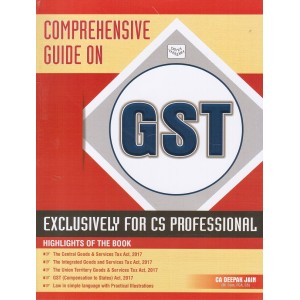 Comprehensive Guide on GST Exclusively for CS Professional by CA. Deepak Jain for Divya Vasudha Publication