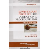 Dwivedi & Company's Thakker's Supreme Court Digest on The Code of Civil Procedure, 1908 (CPC) As Amended by Act 12 of 2012 by Adv. Pradeep Thakker (HB)