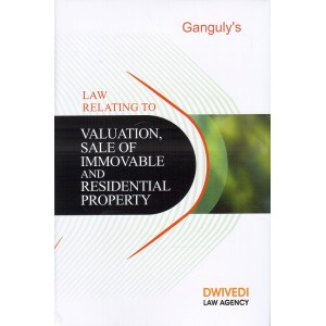 Ganguly's Law Relating to Valuation Sale of Immovable & Residential Property [HB] by Dwivedi Law Agency