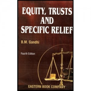 Eastern Book Company's Equity, Trusts & Specific Relief For BSL & LL.B by B.M. Gandhi