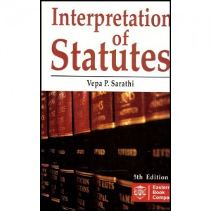 Eastern Book Company's Interpretation of Statutes For B.S.L & L.L.B by Vepa P. Sarathi