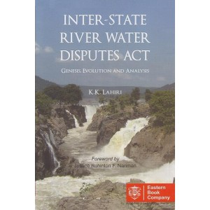 EBC's Inter-State River Water Disputes Act - Genesis, Evolution and Analysis [HB] by K. K. Lahiri