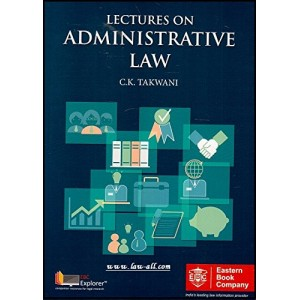 Eastern Book Company's Lectures On Administrative Law For B.S.L & L.L.B by C. K. Takwani