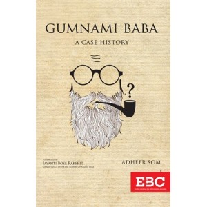 EBC's GUMNAMI BABA : A Case History by Adheer Som