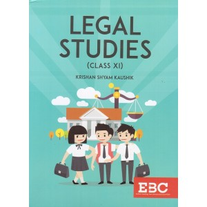 EBC's Legal Studies (Class XI) by Krishan Shyam Kaushik