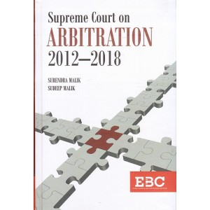 EBC's Supreme Court on Arbitration 2012-2018 [HB] by Surendra Malik & Sudeep Malik