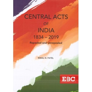 Eastern Book Company's Central Acts of India 1834-2019 Repealed & Unrepealed by Bimal N. Patel