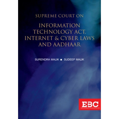 EBC's Supreme Court on Information Technology Act, Internet & Cyber Laws and Aadhaar [1950-2019 HB] by Surendra Malik, Sudeep Malik