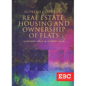 EBC's Supreme Court on Real Estate, Housing and Ownership of Flats by Surendra Malik & Sudeep Malik