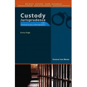Eastern Law House's Custody Jurisprudence under Criminal Justice Administration [HB] by Kavita Singh