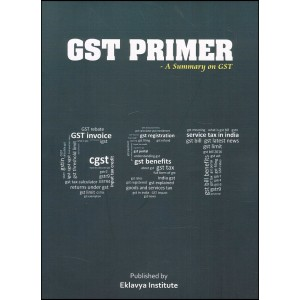 Eklavya Institute's GST Primer - A Summary on GST by Nikhil Jaju & Piyush Bajaj