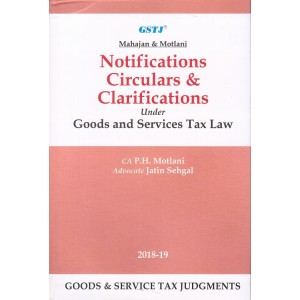 GSTJ's Notifications, Circulars & Clarifications Under Goods and Services Tax Law [HB] by CA. P. H. Motlani, Adv. Jatin Sehgal