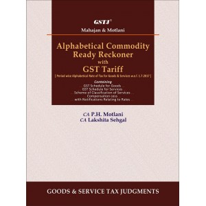 GSTJ's Alphabetical Commodity Ready Reckoner with GST Tariff [HB] by CA. P. H. Motlani, CA. Lakshita Sehgal