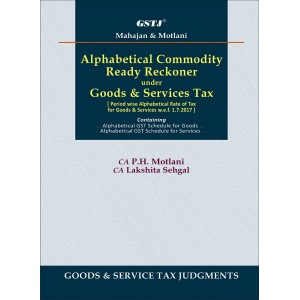 GSTJ's Alphabetical Commodity Ready Reckoner under Goods & Services Tax [PB] by CA. P. H. Motlani, CA Lakshita Sehgal