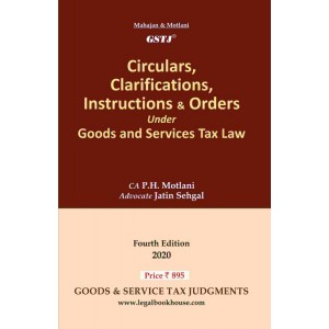GSTJ's Circulars, Clarifications, Instructions & Orders Under Goods and Services Tax Law by CA. P. H. Motlani, Adv. Jatin Sehgal
