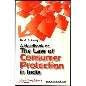 Dr. G .B. Reddy's Handbook on The Law of Consumer Protection in India by Gogia Law Agency, Hyderabad