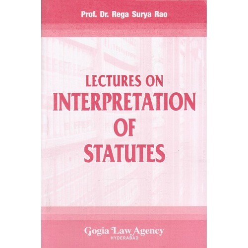 Gogia Law Agency's Lectures on Interprettion of Statutes [IOS] for BSL & LL.B by Dr. Rega Surya Rao