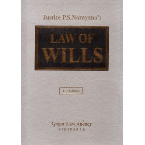 Gogia Law Agency's Law Of Wills by Justice P. S. Narayana