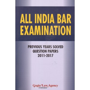 Gogia Law Agency's All India BAR Examination Previous Years Solved Question Papers 2011-2017 [AIBE]