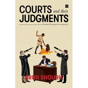 Harpercollins Publisher's Courts and their Judgments by Arun Shourie