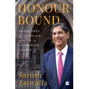Harpercollins Publisher's Honour Bound: Adventure of an Indian Lawyer in the English Courts [HB] by Sarosh Zaiwalla