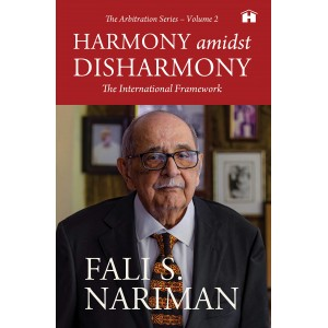 Hay House's Harmony amidst Disharmony: The International Framework by Fali S. Nariman | The Arbitration Series Volume 2