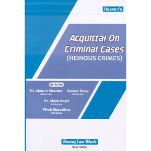 Heaven's Acquittal on Criminal Cases (Heinous Crimes) by Adv. Mamta Sharma, Adv. Kumar Deep, Adv. Maya Kapil & Adv. Kapil Shandilya
