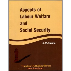 A. M. Sharma's Aspects of Labour Welfare and Social Security by Himalaya Publishing House