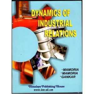 Himalaya's Dynamics of Industrial Relations (IR) by C. B. Memoria, Satish Memoria & S. V. Gaonkar