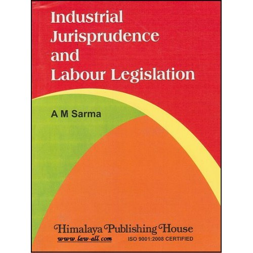 Himalaya Publishing House's Textbook on Industrial Jurisprudence and Labour Legislation by Prof. Dr. A. M. Sharma