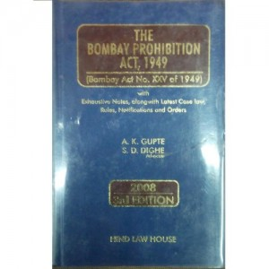 Hind Law House's Bombay Prohibition Act, 1949 (Commentary) by Adv. A. K. Gupte & Adv. S. D. Dighe