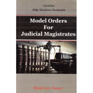 Hind Law House's Model Orders for Judicial Magistrate by Dilip Manikrao Deshmukh | Adeshika