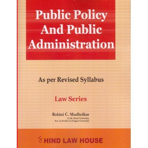 Hind Law House's Public Policy and Public Administration for BA. LL.B [New Syllabus] by Rohini C. Mudholkar