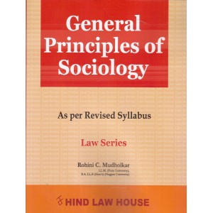 Hind Law House's General Principles of Sociology for BA. LL.B [New Syllabus] by Rohini C. Mudholkar