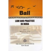 The Indian Law Institute's Bail Law And Practice in India by Manoj Kumar Sinha, Anurag Deep