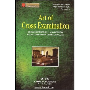 Kamal Publishers Lawmann's Guide to Art of Cross Examination by Adv. Surender & Adv. Rejinder Pal Singh