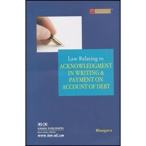 Kamal Publisher's Lawmann Series Law Relating to Acknowledgement in Writing & Payment on Account of Debt by Adv. M. L. Bhargava